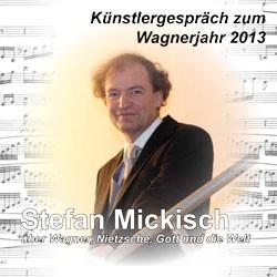 Stefan Mickisch - Künstlergespräch zum Wagnerjahr 2013 – 1 CD